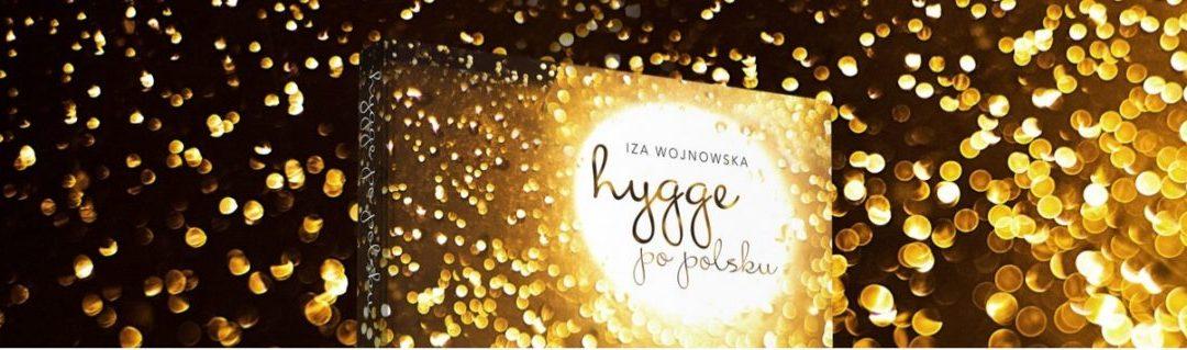 HYGGE PO POLSKU / SZCZĘŚCIE NA WYCIĄGNIĘCIE RĘKI