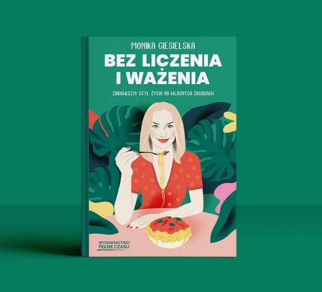 """,,Bez liczenia i ważenia"""" – Monika Ciesielska i jej najnowsza książka"""